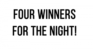 Four winners for the night!